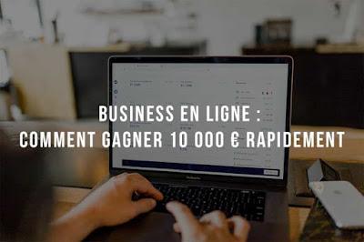 Comment gagner 10 000 € par mois sur internet ?