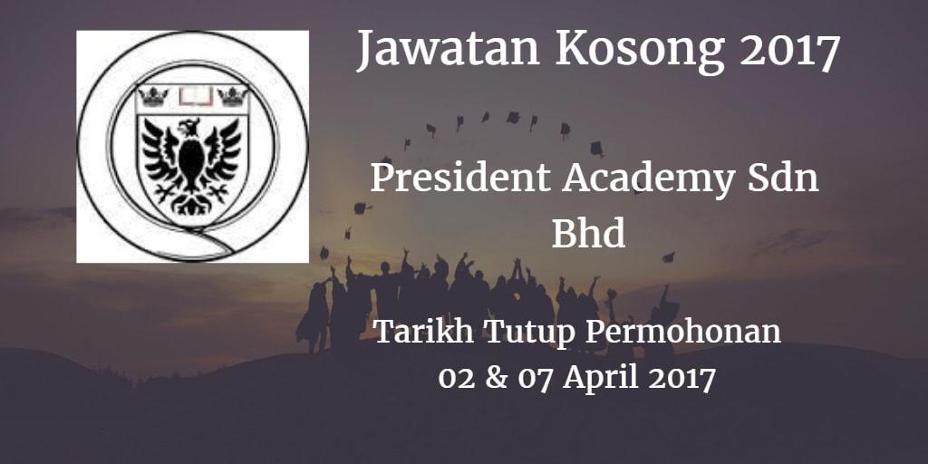 Jawatan Kosong President Academy Sdn Bhd  02 & 07 April 2017