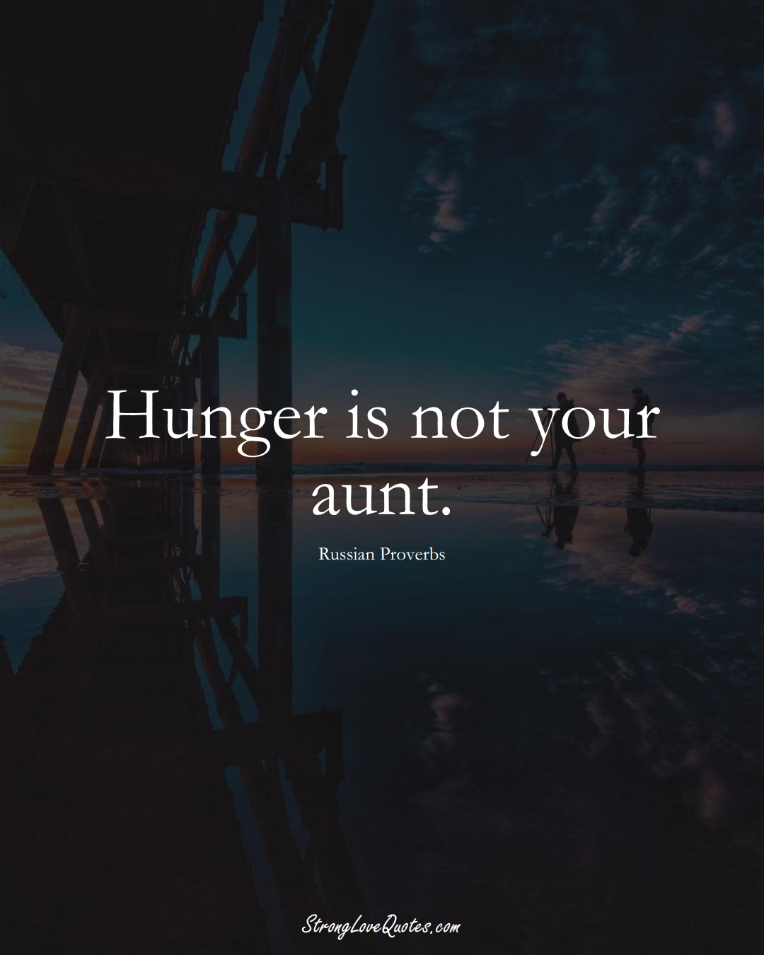 Hunger is not your aunt. (Russian Sayings);  #AsianSayings