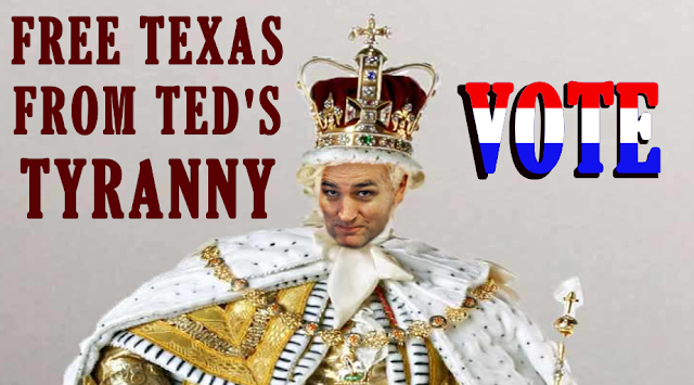 Free Texas from Ted's Tyranny. VOTE.