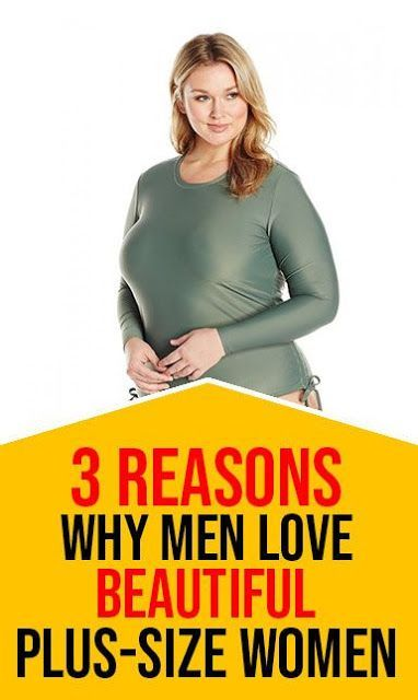 3 Reasons Men Go Absolutely Crazy For Big, Beautiful Plus-Size Women