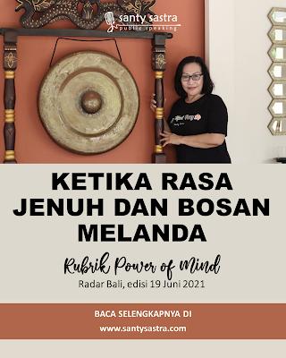 3 - Ketika Rasa Jenuh dan Bosan Melanda - Rubrik Power of Mind - Santy Sastra - Radar Bali - Jawa Pos - Santy Sastra Public Speaking