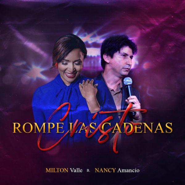 Milton Valle – Cristo Rompe las Cadenas (Feat.Nancy Amancio) (Single) 2021 (Exclusivo WC)