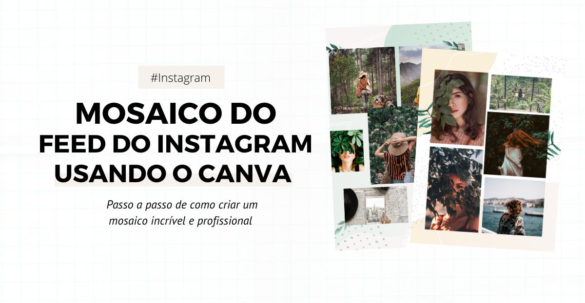 Aprenda o passo a passo de como criar um feed em mosaico no Instagram usando o Canva