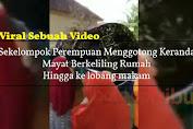 Viral Sebuah Video Sekelompok Perempuan Menggotong Keranda Mayat Berkeliling Rumah Hingga ke Lobang Makam