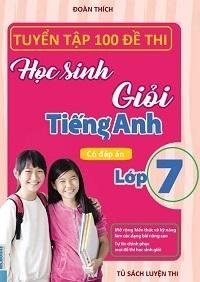 Tuyển Tập 100 Đề Thi Học Sinh Giỏi Tiếng Anh 7 (Có Đáp Án) - Đoàn Thích