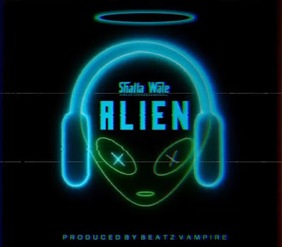Shatta Wale - Alien (Prod. By Beatz Vampire - Audio MP3)