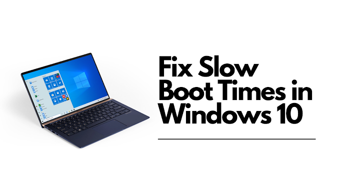 How To Fix Slow Boot Times in Windows 10