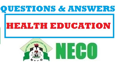 Neco Health Education  Questions  Answers Expo Objessay  Neco Health Education  Question  Answer Expo Objessay