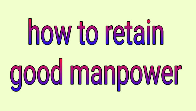 How to retain good manpower