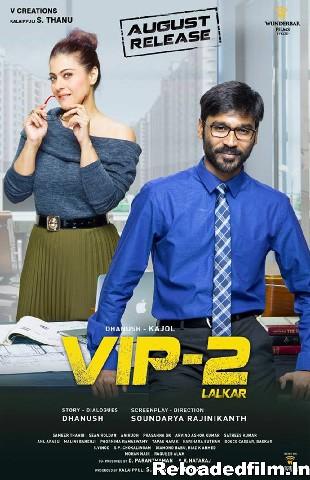 VIP 2 Lalkar – Velaiilla Pattadhari 2 – (2017) Full Movie Download 480p 720p 1080p