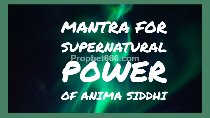 Mantra for Supernatural Power of Anima Siddhi