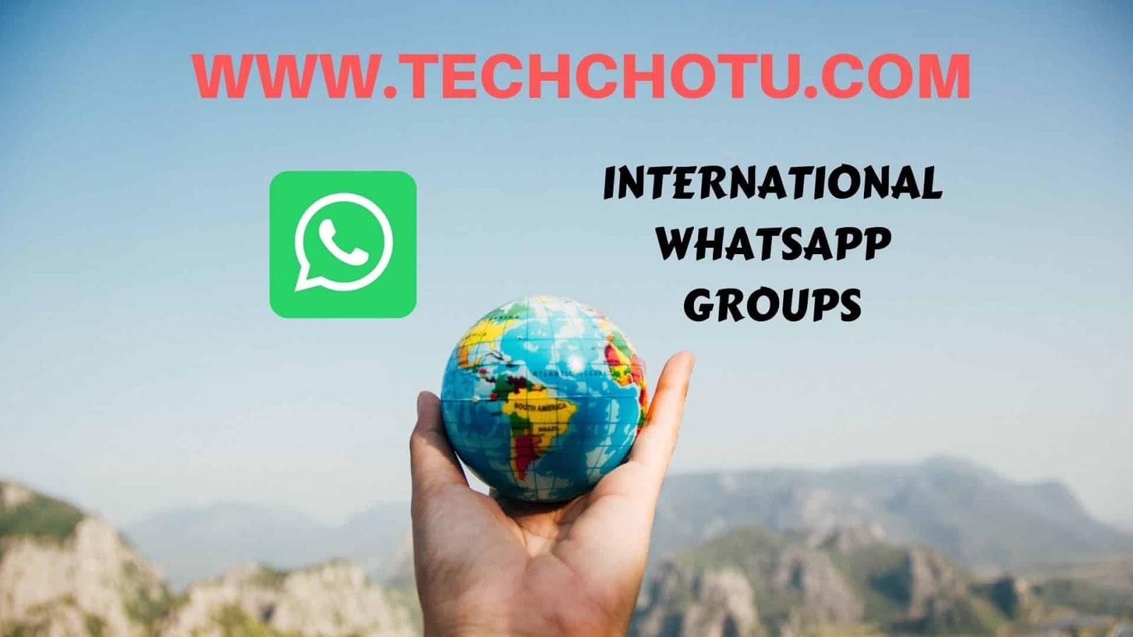 INTERNATIONAL WHATSAPP GROUP LINKS - TECHCHOTU 2019