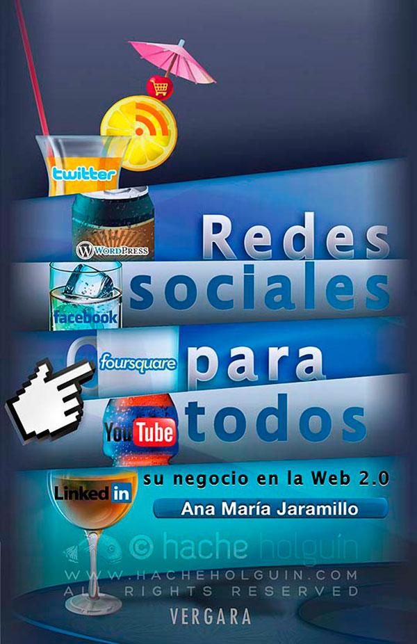 Redes sociales para todos, su negocio en la web 2.0 de Ana María Jaramillo