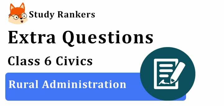 Rural Administration Extra Questions Chapter 6 Class 6 Civics