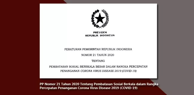 PP Nomor 21 Tahun 2020 Tentang Pembatasan Sosial Berkala dalam Rangka Percepatan Penanganan Corona Virus Disease 2019 (COVID-19)