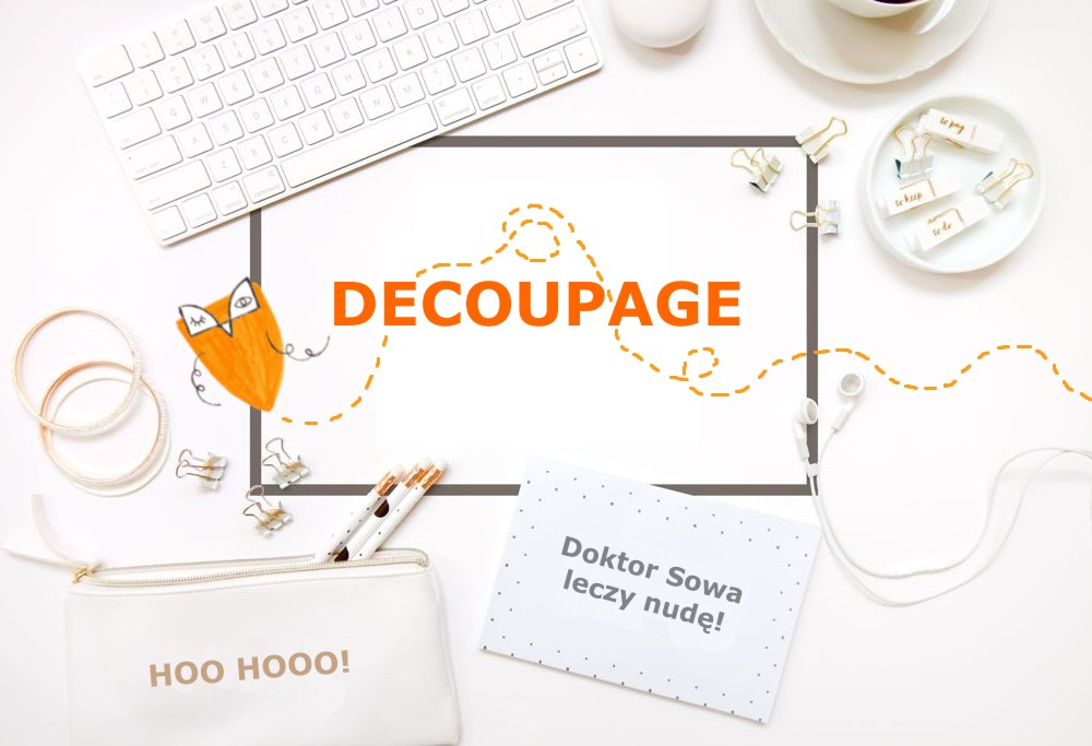 Doktor Sowa leczy nudę... DECOUPAGE