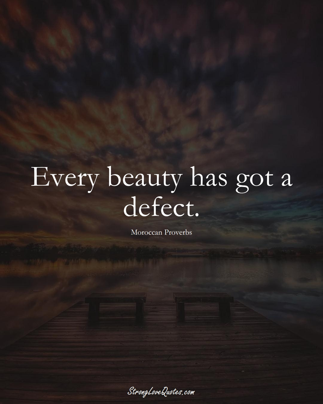 Every beauty has got a defect. (Moroccan Sayings);  #AfricanSayings