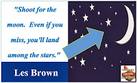 """Shoot for the moon. Even if you miss, you'll land among the stars."" - Les Brown"