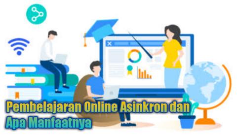 Pembelajaran Online Asinkron dan Apa Manfaatnya