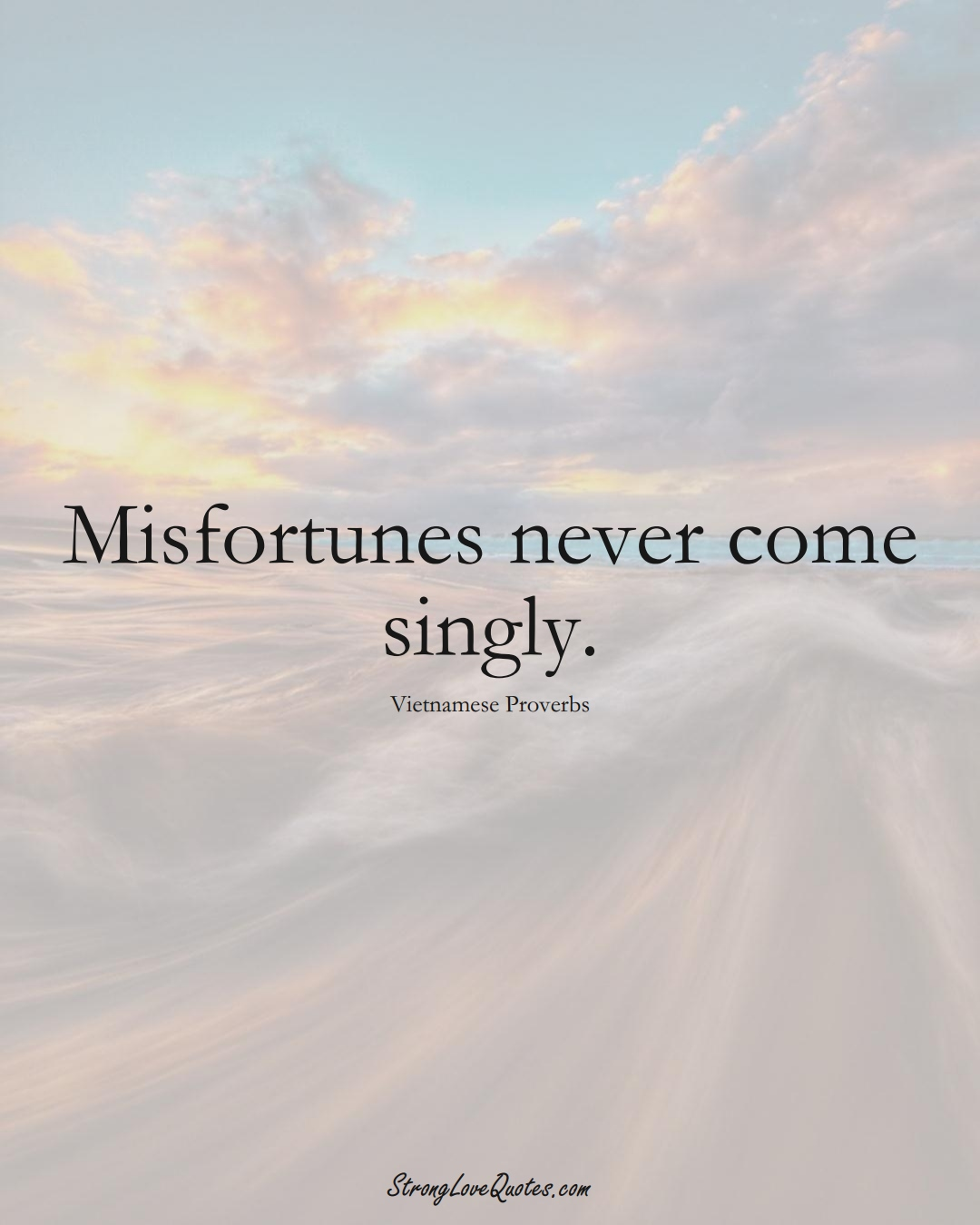 Misfortunes never come singly. (Vietnamese Sayings);  #AsianSayings