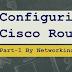 Configuring a Cisco Router Part-1: