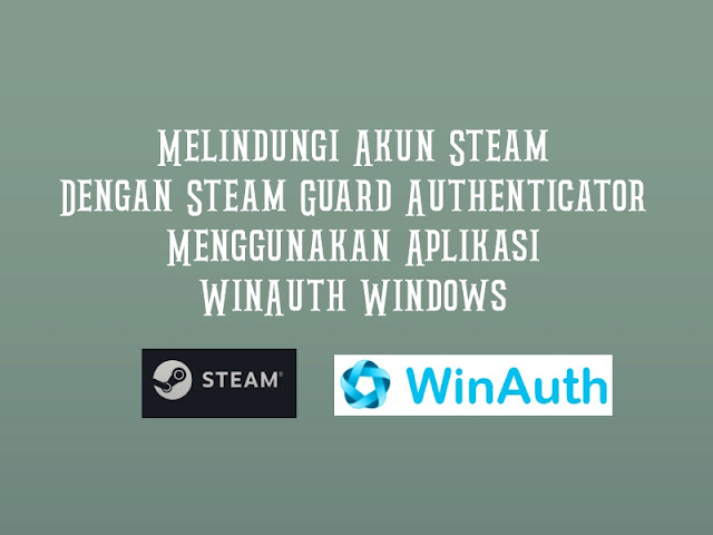 Melindungi Akun Steam Dengan Steam Guard Authenticator