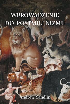 """""""Wprowadzenie do postmilenizmu"""" - Andrew Sandlin"""