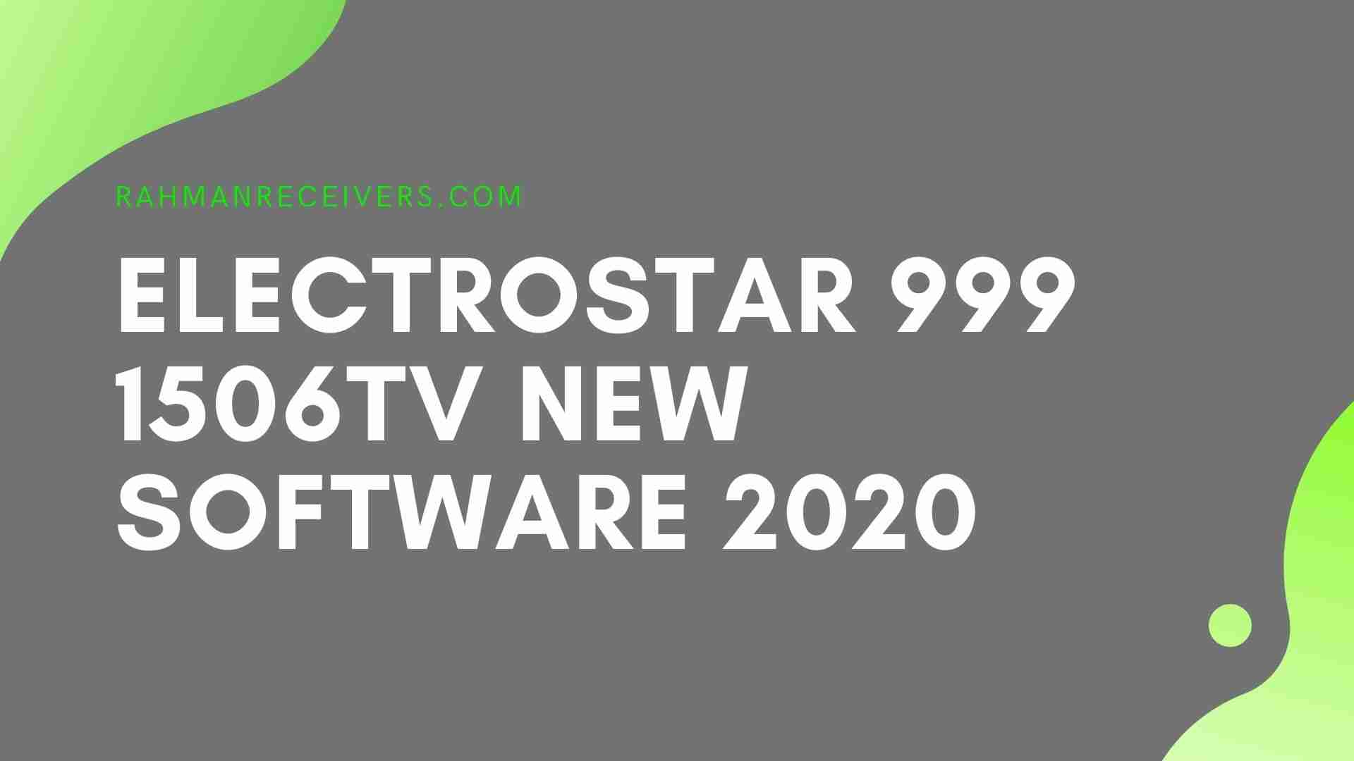 ELECTROSTAR 999 1506TV NEW SOFTWARE WITH G SHARE PLUS & NASHARE PRO OPTION 22 JUNE 2020