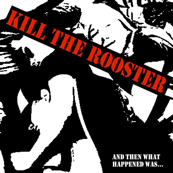 """Kill The Rooster stream new EP """"And Then What Happened Was..."""""""