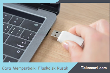 Cara Mengatasi Flashdisk Rusak yang Tidak Terbaca di Laptop