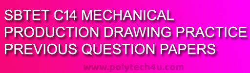 DIPLOMA 407 - PRODUCTION DRAWING PRACTICE PREVIOUS QUESTION PAPERS C-14 DME PDF
