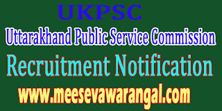 Uttarakhand Public Service Commission (UKPSC) Recruitment Notification