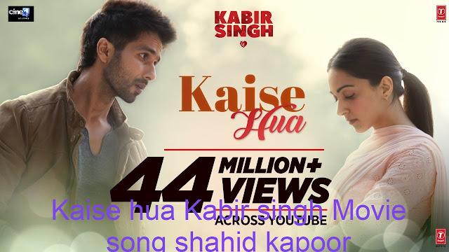 Kaise hua Kabir singh Movie song shahid kapoor lyrics