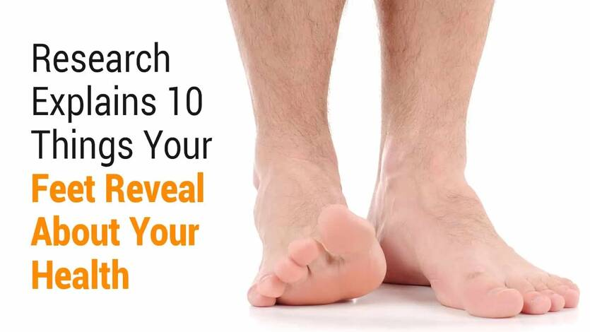 Research Explains 10 Things Your Feet Reveal About Your Health