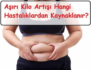 Aşırı Kilo Artışı Hangi Hastalıklardan Kaynaklanır