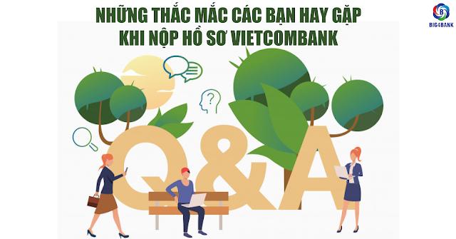Những Thắc Mắc Các Bạn Hay Gặp Khi Nộp Hồ Sơ Vietcombank