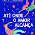 Lançamento: Até Onde o Amor Alcança de Júlio Hermann