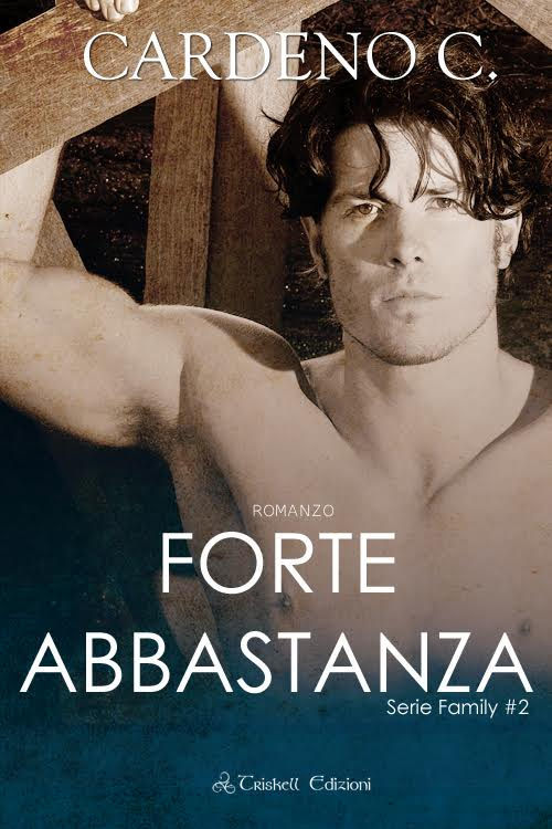 """Libri in uscita: """"Forte abbastanza"""" (Serie Family #2) di Cardeno C."""