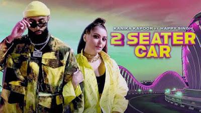 Lyrics Of New Songs 2 Seater Car Sung by Kanika Kapoor