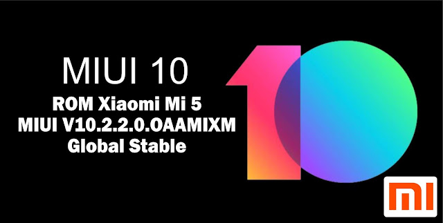 Download ROM Xiaomi Mi 5 MIUI V10.2.2.0.OAAMIXM Global Stable