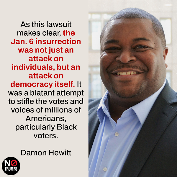 As this lawsuit makes clear, the Jan. 6 insurrection was not just an attack on individuals, but an attack on democracy itself. It was a blatant attempt to stifle the votes and voices of millions of Americans, particularly Black voters. — Damon Hewitt, president and executive director of the Lawyers' Committee for Civil Rights Under Law