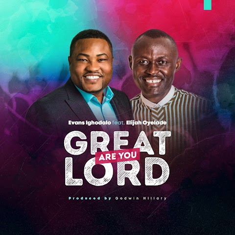 [Music] Great are You Lord - Evans Ighodalo feat. Elijah Oyelade