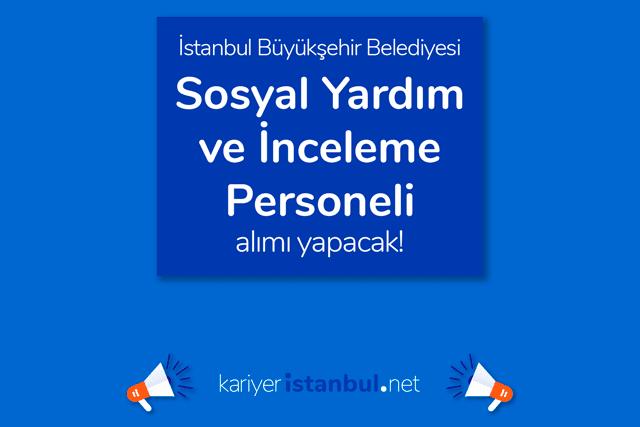 İstanbul Büyükşehir Belediyesi sosyal yardım ve inceleme personeli alacak. Detaylar kariyeristanbul.net'te!