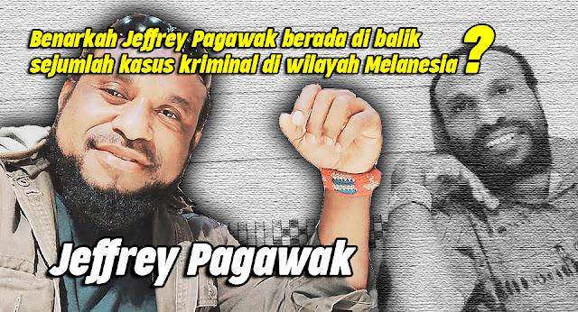 Benarkah Jeffrey Pagawak berada di balik sejumlah kasus kriminal di wilayah Melanesia?