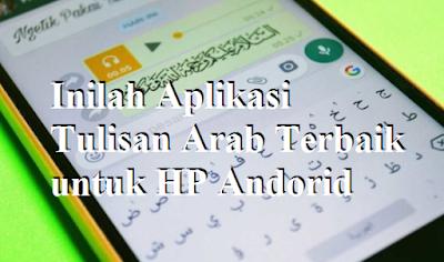Inilah Aplikasi Tulisan Arab Terbaik untuk HP Andorid
