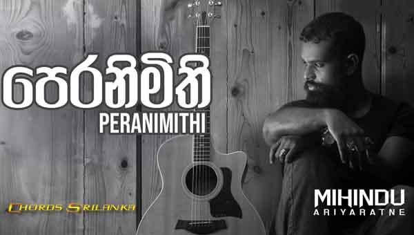 Peranimithi chords, Mihindu Ariyaratne Songs chords, Peranimithi song chords, new sinhala song, sinhala song chords,