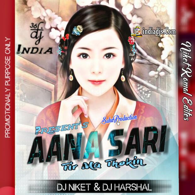 Aana Sari Tir Ma Thokin dj Niket Kamal & dj Harshal 2019 Mix