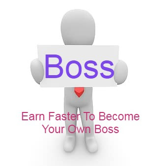 How To Earn Faster To Become Your Own Boss