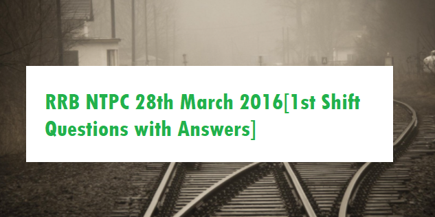 RRB NTPC 28th March 2016[1st Shift Questions with Answers]